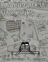 StoneGarden.Net Publishing's I Would Lick it for Hours: Two Lumps - Year One Soft Cover # 1
