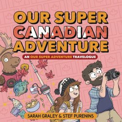 Oni Press's Our Super Canadian Adventure - An Our Super Adventure Travelogue Hard Cover # 1
