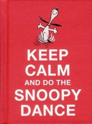 Andrews McMeel Publishing's Peanuts: Keep Calm and Do the Snoopy Dance Hard Cover # 1