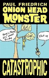Paul Friedrich's Onion Head Monster: Catastrophic Soft Cover # 1