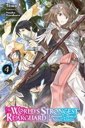 Yen Press's World's Strongest Rearguard: Labyrinth Country's Novice Seeker Soft Cover # 4