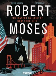 Nobrow Press's Robert Moses: The Master Builder Of New York City Soft Cover # 1
