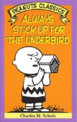 Henry Holt & Company's Peanuts Classics: Always Stick Up for the Underbird Soft Cover # 1