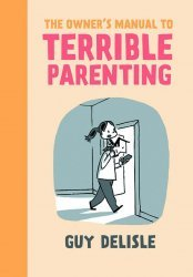 Drawn and Quarterly's The Owner's Manual To Terrible Parenting Soft Cover # 1