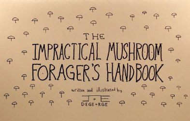 Joe DeGeorge's Impractical Mushroom Forager's Handbook Issue # 1