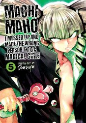 Seven Seas Entertainment's Machimaho: I Messed Up and Made the Wrong Person into a Magical Girl Soft Cover # 5