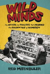 Atlantic Monthly Press's Wild Minds: Artists and Rivalries that Inspired the Golden Age of Animation Hard Cover # 1