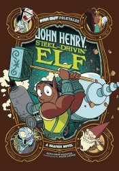 Stone Arch Press's John Henry: Steel-Drivin' Elf Soft Cover # 1