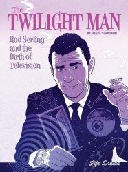 Humanoids Publishing's The Twilight Man: Rod Serling And The Birth Of Television Soft Cover # 1