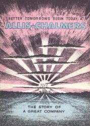 Allis-Chalmers's Better Tomorrows Begin Today at Allis-Chalmers: The Story of a Great Company Issue nn