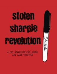 Silver Sprocket's Stolen Sharpie Revolution: A DIY Resource For Zines And Zine Culture Soft Cover # 1