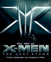 Newmarket Press's Art of X-Men: The Last Stand Hard Cover # 1