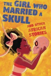Iron Circus Comics's The Girl Who Married A Skull And Other African Stories Soft Cover # 1