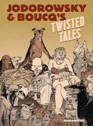 Humanoids Publishing's Jodorowsky & Boucq's: Twisted Tales Hard Cover # 1