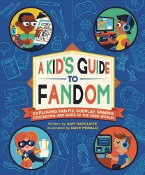 Running Press's A Kid's Guide to Fandom: Exploring Fan-Fic, Cosplay, Gaming, Podcasting, and More in the Geek World! Soft Cover # 1