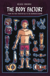 Graphic Mundi's The Body Factory: From the First Prosthetics to the Augmented Human Soft Cover # 1