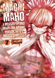 Seven Seas Entertainment's Machimaho: I Messed Up and Made the Wrong Person into a Magical Girl Soft Cover # 7