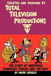 BearManor Media's Total Television Productions: Story of Underdog, Tennessee Tuxedo and the Rest Soft Cover # 1