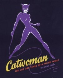 Chronicle Books's Catwoman: The Life And Times Of A Feline Fatale Hard Cover # 1