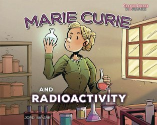 Graphic Universe's Marie Curie And Radioactivity Soft Cover # 1